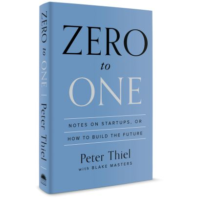 Zero to One: Notes on Startups, or How to Build the Future